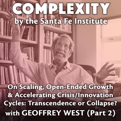 Cover art for Geoffrey West on Scaling, Open-Ended Growth, and Accelerating Crisis/Innovation Cycles: Transcendence or Collapse? (Part 2)