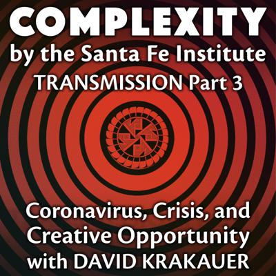 Cover art for On Coronavirus, Crisis, and Creative Opportunity with David Krakauer (Transmission Series Ep. 3)