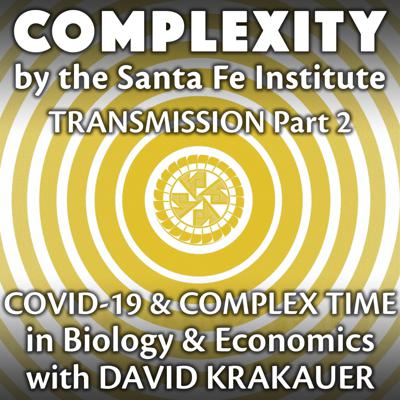 Cover art for COVID-19 & Complex Time in Biology & Economics with David Krakauer (Transmission Series Ep. 2)