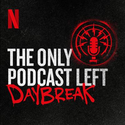 The Only Podcast Left - Daybreak