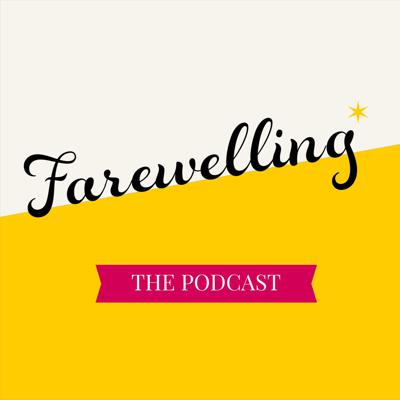 Farewelling: The Podcast