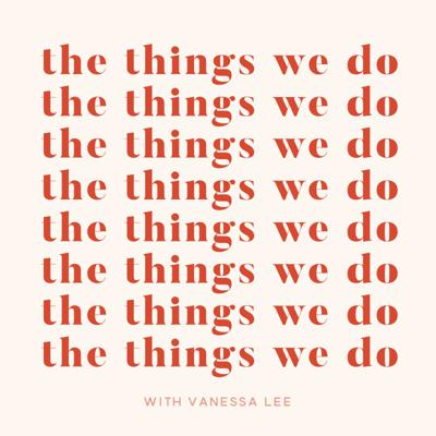 Vanessa Lee is the founder of The Things We Do Beauty Bar, one of the nation's top injectors, a skincare guru, and a trusted authority in the world of beauty. Now she's hosting a podcast! Join her as she covers all the things we do for beauty. (Best kept secrets and weird shit included.)