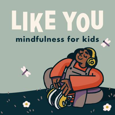Like You is a mindfulness podcast created especially for kids. We use simple breathing exercises, positive affirmations, original music, and imagination-based visualizations to have fun while exploring feelings & encouraging self-esteem. Our podcast creates a safe, calming, and relaxing audio experience for children as they learn to find beauty and wonder in themselves and the world. Subscribe to get a new episode every Tuesday.   We created the podcast with kids in mind, but we welcome listeners of any age group, including parents, grandparents, or grown-ups who just want to get more in touch with themselves and their inner-child.