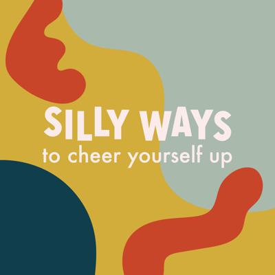 Cover art for Silly Ways to Cheer Yourself Up