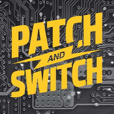 Patch And Switch