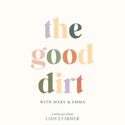 Mary and Emma, the mother/daughter team behind Lady Farmer, a sustainable apparel and lifestyle brand, deep-dive into all things slow and sustainable living. At Lady Farmer, we believe that the answer to healing ourselves and our planet is right under our feet. Tune in for expert interviews, lively discussions, and actionable takeaways as we dig deep to make our lives - and our planet - a little better.