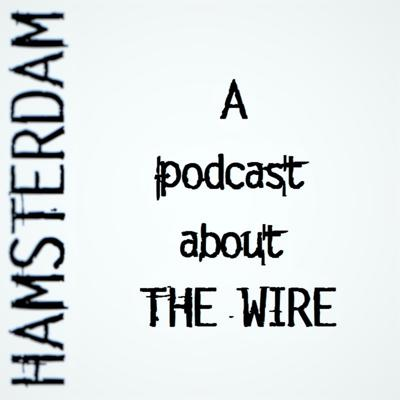 Hamsterdam: A Podcast About The Wire