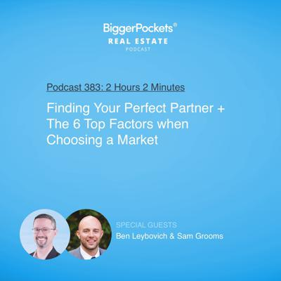 Cover art for 383: Finding Your Perfect Partner and the Top 6 Factors When Choosing a Market with Ben Leybovich & Sam Grooms