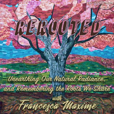 Welcome to the ReRooted Podcast with Francesca Maximé, trauma-sensitive mindfulness meditation teacher and poet. Together we'll take a closer look at approaches to transforming trauma with insights from psychology, neuroscience, spirituality, social justice and the creative arts. Join Francesca and her guests for an exploration of our shared connection and how we can cultivate greater compassion for ourselves and for others.