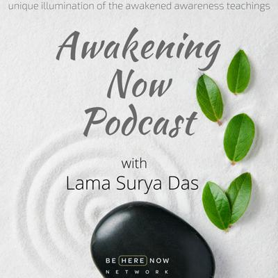 """Awakening Now with Lama Surya Das is a podcast that illuminates many aspects of the spiritual path via dharma talks and interviews with Surya Das' fellow spiritual teachers and peers.   Lama Surya Das is one of the foremost Western Buddhist meditation teachers and scholars, one of the main interpreters of Tibetan Buddhism in the West, and a leading spokesperson for the emerging American Buddhism. The Dalai Lama affectionately calls him """"The Western Lama."""""""