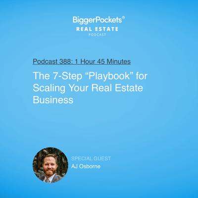 "Cover art for 388: The 7-Step ""Playbook"" for Scaling Your Real Estate Business With AJ Osborne"
