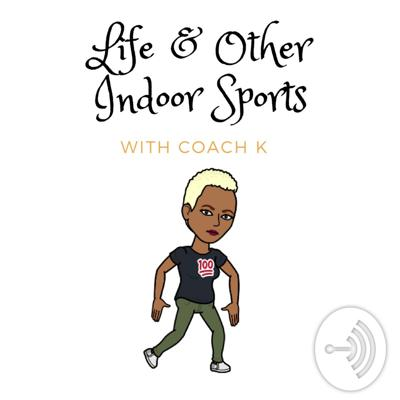 Life And Other Indoor Sports With Coach K