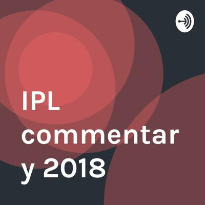 IPL commentary 2018