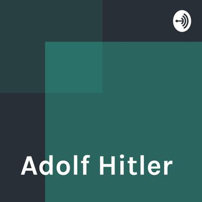 This podcast is about the life of Adolf Hitler and what he did