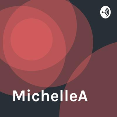 Welcome to the MichelleA podcast, where amazing things happen.