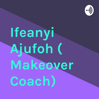 Welcome to the Ifeanyi Ajufoh ( Makeover Coach) podcast, where amazing things happen.