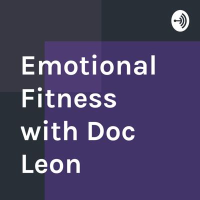 Emotional Fitness with Doc Leon