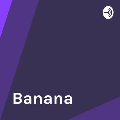 Welcome to the Banana podcast, where amazing things happen.