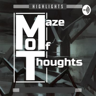 Maze of Thoughts Highlights
