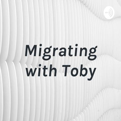 Migrating with Toby