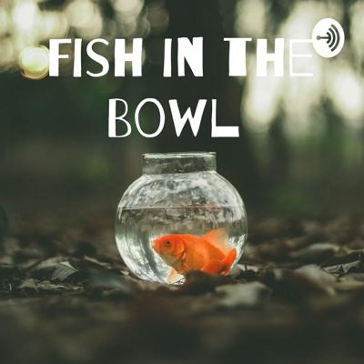 Fish In the Bowl