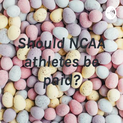 Should NCAA athletes be paid?