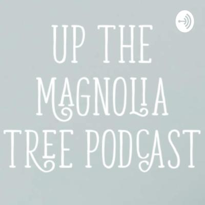 Up The Magnolia Tree's Podcast