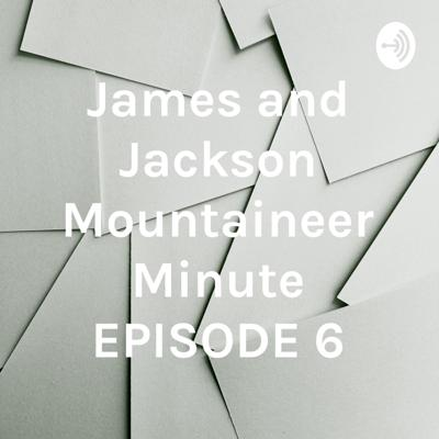 James and Jackson Mountaineer Minute EPISODE 6