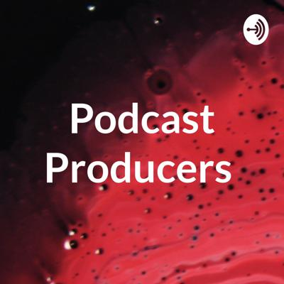 Podcast Producers