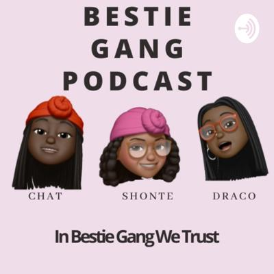 Bestie Gang Podcast