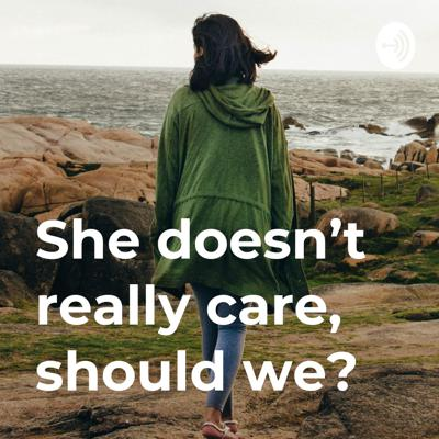 She doesn't really care, should we?