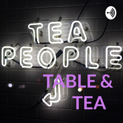 🗣TABLE & TEA 🍵