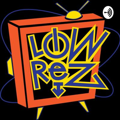 LOWReZ Podcast