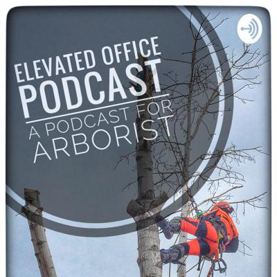 ELEVATED OFFICE: A Tree Climbers Podcast