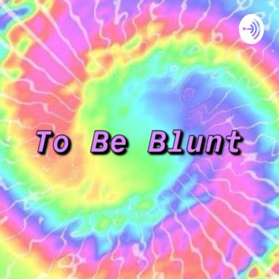 To Be Blunt
