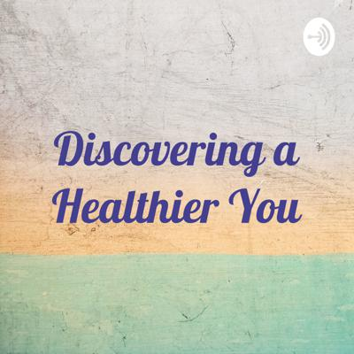 Discovering a Healthier You