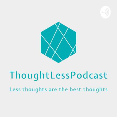 ThoughtLess Podcast