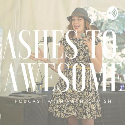 Welcome to Ashes To Awesome with Rachel Wish, the podcast where we will dive into how to pick up the pieces of your life and kick your own butt into gear while creating your Awesome Life. We will talk mental health, business, relationships, spirituality, and so much more. There will be some very hard topics covered, but we will share them in the realest way possible so be prepared to laugh and cry. Everything that has happened in this life has made you into the person that you are, and that person is Awesome. So let's create some massive transformation here at Ashes To Awesome!