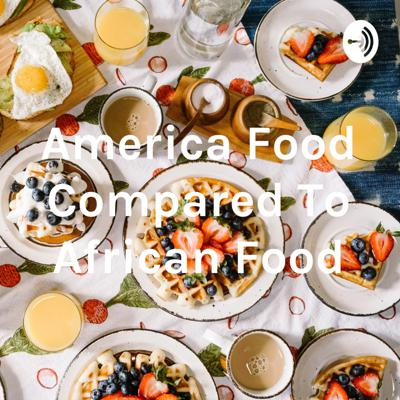 America Food Compared To African Food