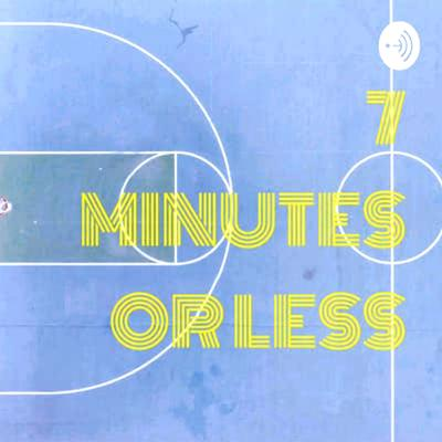 7 MIN OR LESS