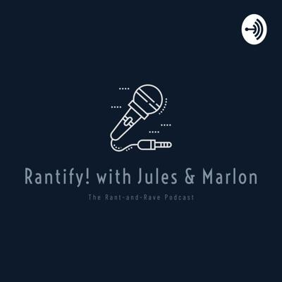 Rantify! with Jules and Marlon