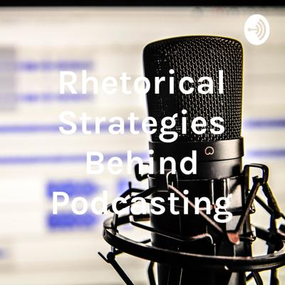 Rhetorical Strategies Behind Podcasting