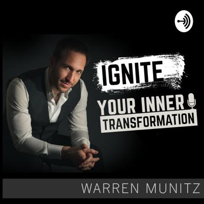 Warren Munitz Ignite Your Inner Transformation Podcast focuses on helping you create a balanced life you can enjoy, a successful and fulfilling career and the emotional freedom to help yourself others.