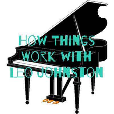 Cover art for How Things Work - Piano Podcast - Leo Johnston