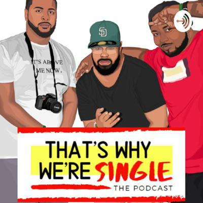 """Welcome to our podcast tailored for women to get an inside track on how men think regarding everything around love, dating, and relationships from our perspectives.  We hope to use our experiences and our different walks through life to help you understand how the male psyche process women and our outlook on love.  We give advice and y'all about current topics in our """"Free Game"""" segment. Then we get into a deep discussion around the """"Topic Of The Week"""" and finally we take some time for Q&A.  Three men. Three different stages of love. One goal. To help you on this journey called """"love"""". Support this podcast: https://anchor.fm/thatswhyweresingle/support"""