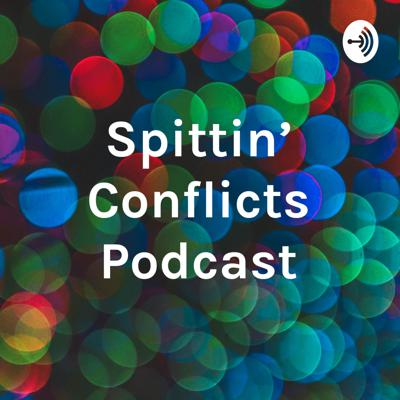 Spittin' Conflicts Podcast