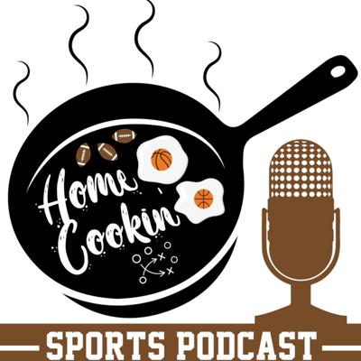Home Cookin': A Sports Podcast