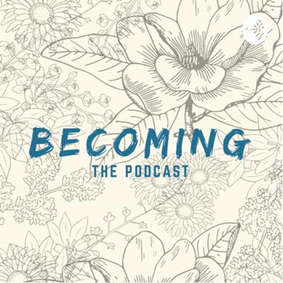 Becoming: the Podcast