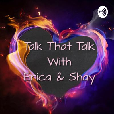 Talk That Talk with Erica & Shay