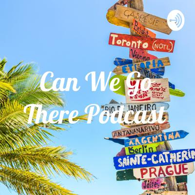Can We Go There Podcast